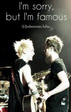 I'm Sorry, but I'm famous. ~Muke ✔ by JednorozecAsha