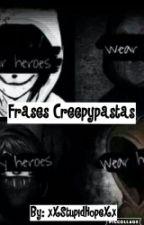 Frases Creepypastas by xXStupidHopeXx