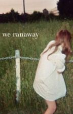 we ran away by teawithhayes