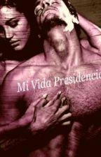 Mi vida presidencial by jessace13