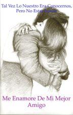 Me enamore de mi mejor amigo by Pichucina
