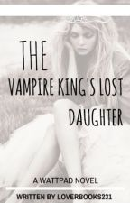 The Vampire King's Lost Daughter by loverbooks231