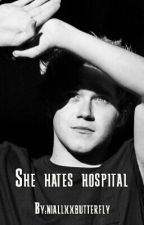 She hates hospital || N.H. Fanfiction by niallxxbutterfly