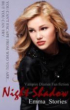 Night Shadow (Vampire Diaries Fan fiction) by Emma_Stories