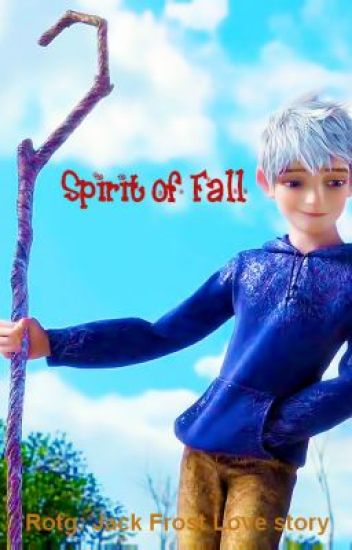 Spirit of Fall (ROTG: Jack Frost love story)