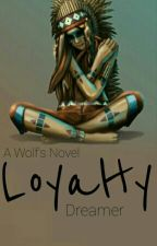Loyalty (A Wolf's Novel) by Opened_Eyed_Dreamer