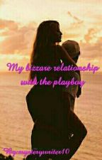 My bizarre relationship with the play boy by mysterywriter10