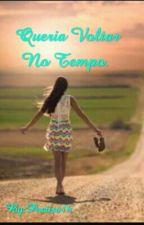Queria Voltar No Tempo. by Poetisa16