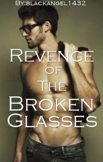 Revenge of The Broken Glasses