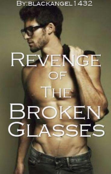 Revenge of The Broken Glasses