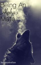 Being An Alpha's Mate by benjaustralian