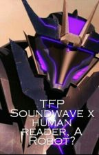 TFP Soundwave x human reader, A Robot? by MCEsther