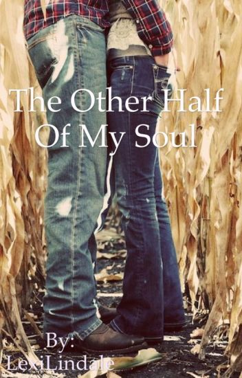 The Other Half Of My Soul Lexi Lindale Wattpad