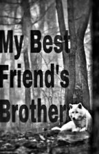 My Best Friend's Brother (Editing) by mac_willow