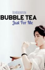 Bubble Tea Just For Me! (EXO Sehun x Reader Fanfic) by BunBaekhyun