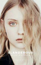 Slanderous | CC2K15 | ✓ by heartreveals
