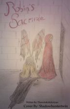 Robin's Sacrifice {1} (EDITING) by TheWonderfulWiccan
