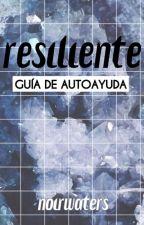 RESILIENTE: Guía de Autoayuda by NoirWaters