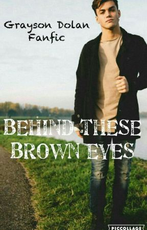 Behind These Brown Eyes (Grayson Dolan) by bazziforever