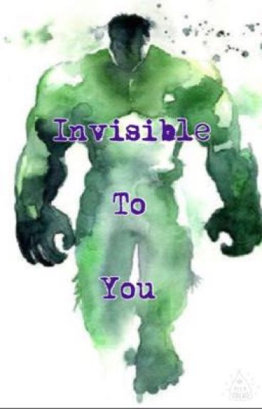 Invisible To You (A Bruce Banner Love Story)