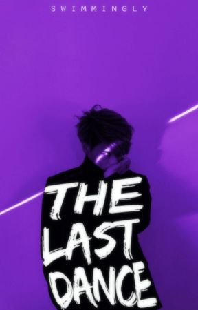 The Last Dance | ✓ by swimmingly