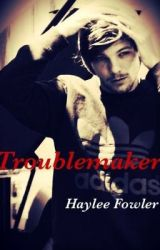 Troublemaker(Louis Tomlinson Fanfic) by AnimeDreamer44