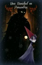 Una Navidad en Penumbra.(Beast x Wirt) by oddanio