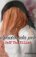 Apaixonada Pelo Jeff The Killer❤ by NamJinnie_NJ