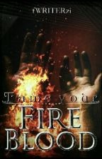 Tame your Fireblood by fWRITERzi