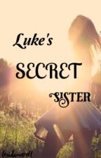 Luke's Secret Sister {COMPLETED} by lx_minter