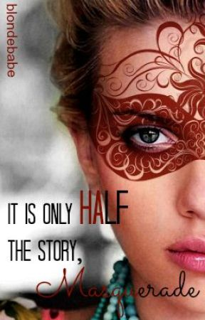 It Is Only Half The Story, Masquerade. by blondebabe