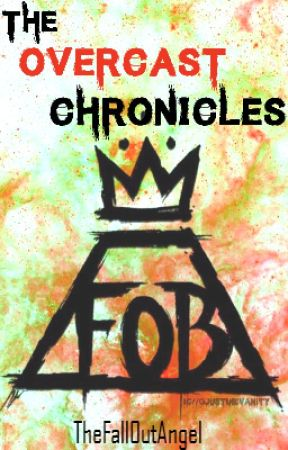 The OverCast Chronicles (A Patrick Stump ~ Fall Out Boy Fanfiction) by TheFallOutAngel