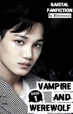 ✔️ Kaistal : Vampire And WereWolf (Book1)  by Xolovevous