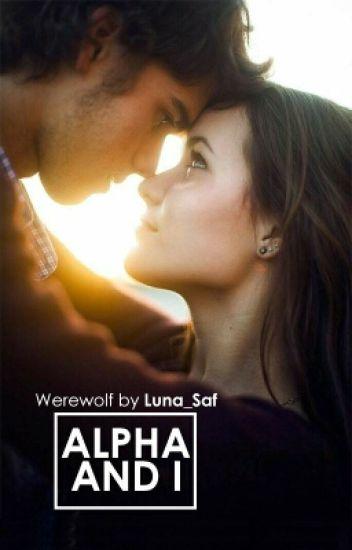 Alpha and I