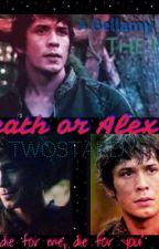 Death or Alex (a Bellamy FanFic) (sequel to 'Hatred or Grace') by twostard
