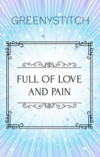 Full of Love and Pain. by GreenyStitch