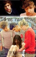 Do we have to live or can I die?  (one direction fanfic) *coming soon * by wanttobeabeliever