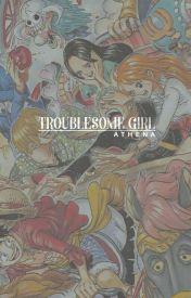 The Troublesome Girl | ✔ by athenated