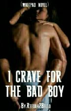 I Crave For The Bad Boy by Reedah2Bello