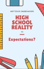 High School Reality VS Expectations | ✓ (Wattys2016) by badbehaviors