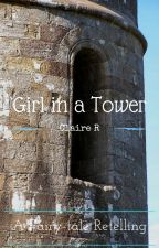 Girl in a Tower; A Fairy-tale Retelling [COMPLETED] by 1a2b3cr