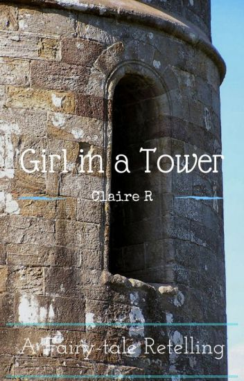 Girl in a Tower; A Fairy-tale Retelling [COMPLETED]