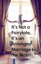 It's Not a Fairytale, It's an Arranged Marriage to the Mob by PrettyWildChild