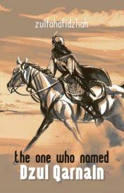 The One Who Named Dzul Qarnain (Indonesian) by zulfahafidzhah