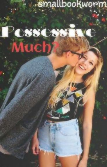 Possessive Much?