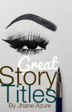 Great Story Titles by JhaneAyles