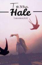 ▪ Tessa Hale (Draco Malfoy Fanfic) ▪ by TaraMalfoy