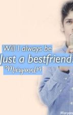 Will I always be just a bestfriend? by MaryannL14