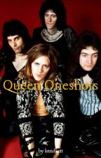 Queen Oneshots by kendkett