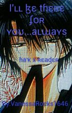 I'll be there..Always(Hak x reader) VERY SLOW UPDATES by VanessaRocks1646